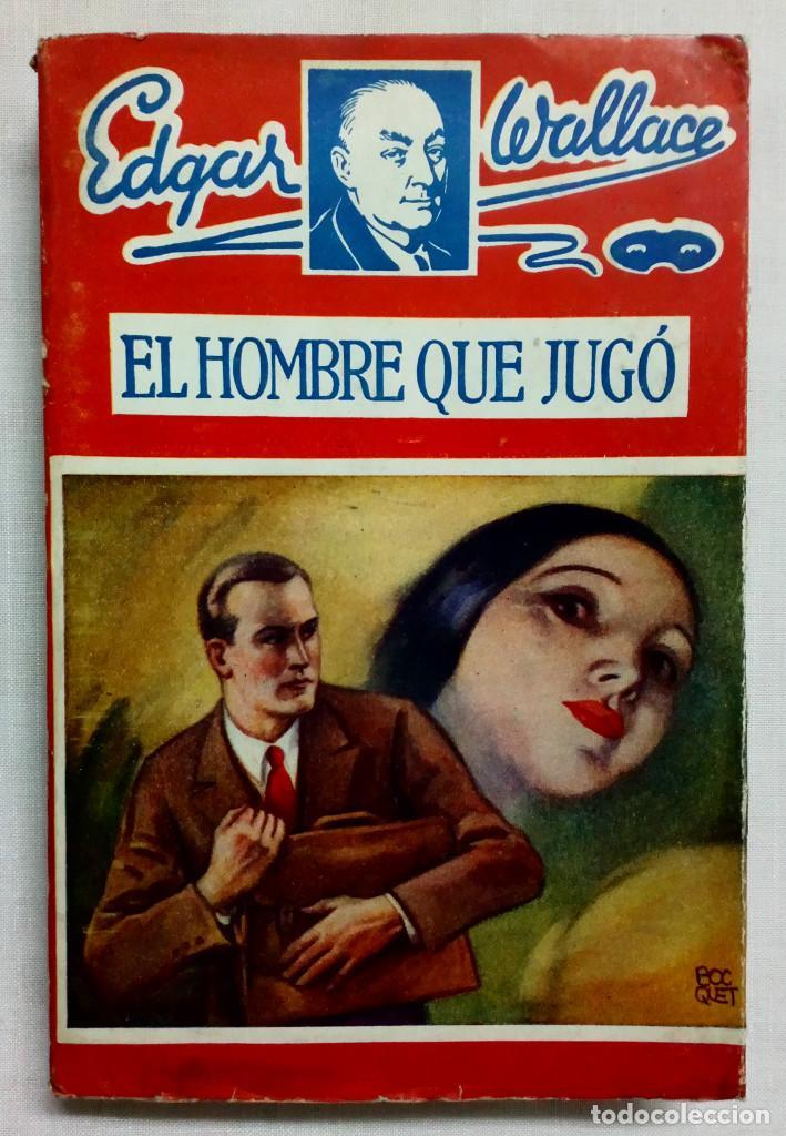 EL HOMBRE QUE JUGÓ. EDGAR WALLACE. 1932. (Libros antiguos (hasta 1936), raros y curiosos - Literatura - Terror, Misterio y Policíaco)