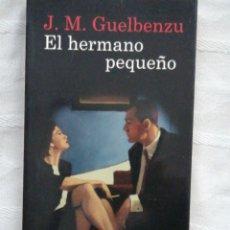 Libros antiguos: EL HERMANO PEQUEÑO J.M. GUELBENZU.DESTINO. PREMIO TORRENTE BALLESTER TREPIDANTES Y AMBIGUAS ANDANZAS. Lote 190862931