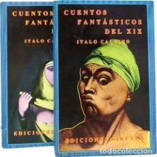 Libri antichi: CUENTOS FANTÁSTICOS DEL XIX. (AL CUIDADO DE ITALO CALVINO) 2 VOL. ED SIRUELA. BUEN ESTADO. Lote 192486418