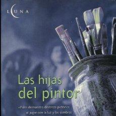 Libros antiguos: ANNA-KARIN PALM. LAS HIJAS DEL PINTOR. ED. EDICIONES B. BARCELONA. 2003. PP. 407. Lote 195104870