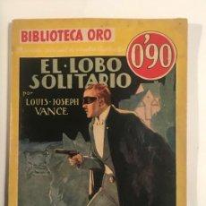 Libros antiguos: EL LOBO SOLITARIO. LOUIS JOSEPH VANCE. BIBLIOTECA ORO Nº III- 32 SERIE AMARILLA. ED. MOLINO 1935. Lote 204545418