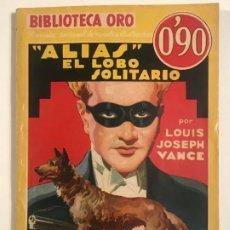 Libros antiguos: ALIAS, EL LOBO SOLITARIO. LOUIS JOSEPH VANCE. BIBLIOTECA ORO Nº III-49.. Lote 204545666