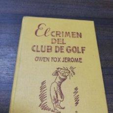Libros antiguos: EL CRIMEN DEL CLUB DE GOLF. OWEN FOX JEROME. SELECCIONES DE BIBLIOTECA DE ORO. 1951.. Lote 204647847