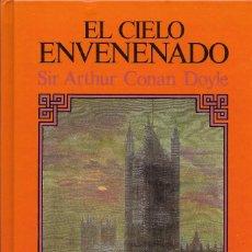 Libros antiguos: EL CIELO ENVENENADO. SIR ARTHUR CONAN DOYLE. NOVELA DE AVENTURAS.. Lote 206594421