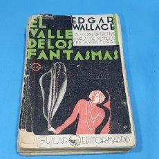 Libros antiguos: EL VALLE DE LOS FANTASMAS - EDGAR WALLACE 1931. Lote 212478445
