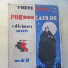 Libros antiguos: POR DON CARLOS AUTOR PIERRE BENOIT EDICIONES AURA 1929. Lote 217021298