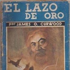 Libros antiguos: CURWOOD, JAMES O. EL LAZO DE ORO. COL. LA NOVELA AZUL Nº 2 A-NOVAR-154. Lote 244003755