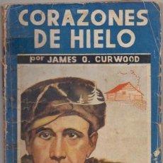 Libros antiguos: CURWOOD, JAMES O. CORAZONES DE HIELO. COL. LA NOVELA AZUL Nº 25 A-NOVAR-155. Lote 244003960