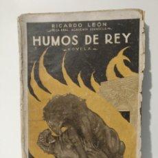 Libros antiguos: HUMOS DE REY NOVELA COLECCIÓN DE OBRAS COMPLETAS XIII POR RICARDO LEÓN RENACIMIENTO 1923. Lote 248086770