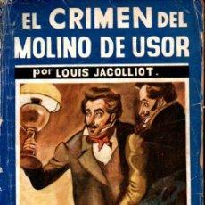 Libros antiguos: LOUIS JACOLLIOT : EL CRIMEN DEL MOLINO DE USOR (NOVELA AZUL,1935). Lote 254230925