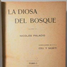 Libros antiguos: PALACIO, N. - COLL Y SALIETI - LA DIOSA DEL BOSQUE (2 VOL -COMPLETO) - BARCELONA S/F - MUY ILUSTRADO. Lote 260856040