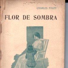 Libros antiguos: CHARLES FOLEY : FLOR DE SOMBRA TOMO II (NOVELA DE AHORA CALLEJA, S.F.). Lote 262497775