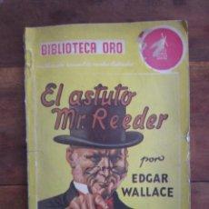 Libros antiguos: BIBLIOTECA ORO SERIE AMARILLA Nª45 EL ASTUTO MR. REEDER POR EDGAR WALLACE. JULIO 1948. MOLINO. Lote 263168000