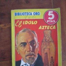 Libros antiguos: BIBLIOTECA ORO SERIE AMARILLA Nº 137 EL IDOLO AZTECA POR JUAN MONTORO. EDITORIAL MOLINO. Lote 263168410