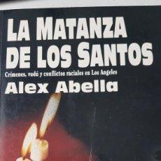 Libros antiguos: LA MATANZA DE LOS SANTOS. ALEX ABELLA.. Lote 263248010