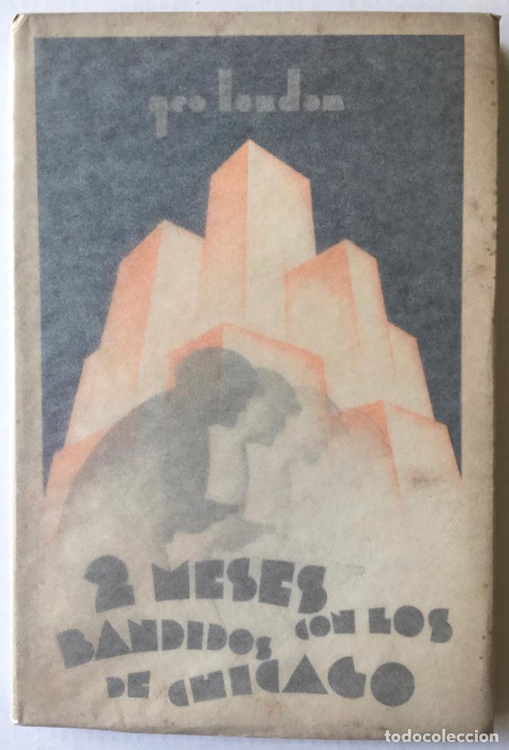 DOS MESES CON LOS BANDIDOS DE CHICAGO. - LONDON, GEO. (Libros antiguos (hasta 1936), raros y curiosos - Literatura - Terror, Misterio y Policíaco)