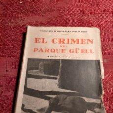 Libros antiguos: EL CRIMEN DEL PARQUE GUELL POR VALENTIN R. GONZALEZ (BELISARIO) NOVELA POLICIAL 1935 BARCELONA. Lote 264256808