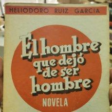 Libros antiguos: EL HOMBRE QUE DEJÓ DE SER HOMBRE. HELIODORO RUIZ GARCIA. Lote 294826763