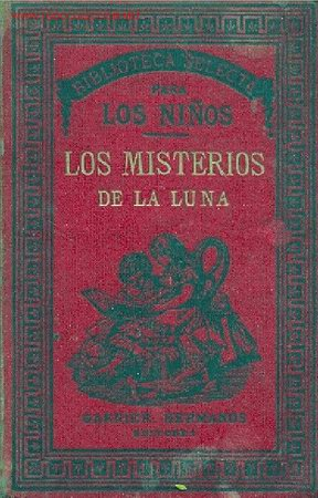 BIBLIOTECA SELECTA PARA LOS NIÑOS - LOS MISTERIOS DE LA LUNA (Libros Antiguos, Raros y Curiosos - Literatura Infantil y Juvenil - Novela)