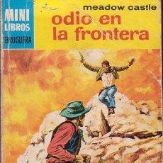 Libros antiguos: ODIO EN LA FRONTERA. MEADOW CASTLE. SERIE OESTE. MINI LIBROS BRUGUERA.. Lote 26759524