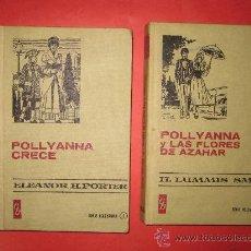 Libros antiguos: POLLYANNA CRECE Y POLLYANNA Y LAS FLORES DE AZAHAR. DOS OBRAS DE LITERATURA JUVENIL.. Lote 17853827
