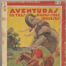Libros antiguos: AVENTURAS DE TRES RUSOS Y TRES INGLESES. (TAPAS DURAS,ILUSTRADO) COL. MOLINO Nº 9. AÑO 1935.. Lote 19367896