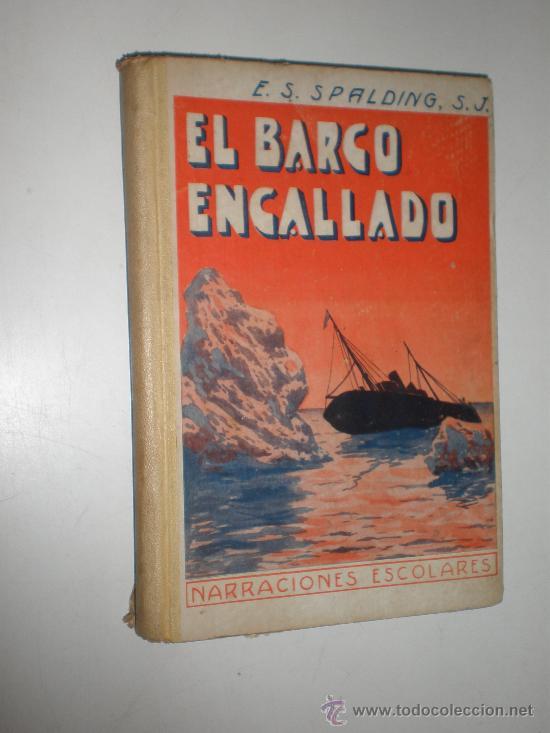 ENRIQUE S. SPALDING EL BARCO ENCALLADO NARRACIONES ESCOLARES BARCELONA 1933 TIPOGRAFIA LA EDUCACION (Libros Antiguos, Raros y Curiosos - Literatura Infantil y Juvenil - Novela)