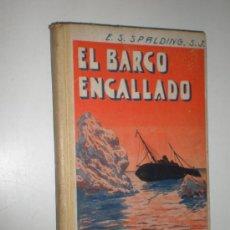 Libros antiguos: ENRIQUE S. SPALDING EL BARCO ENCALLADO NARRACIONES ESCOLARES BARCELONA 1933 TIPOGRAFIA LA EDUCACION. Lote 20011943