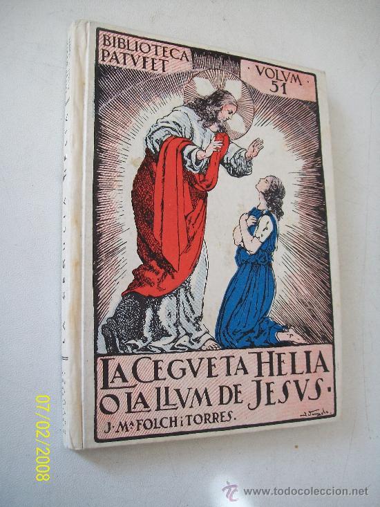 LA CEGUETA HÈLIA O LA LLUM DE JESUS-JOSEP .ª. FOLCH I TORRES-EDT: JOSEP BAGUÑA-S/F. (Libros Antiguos, Raros y Curiosos - Literatura Infantil y Juvenil - Novela)