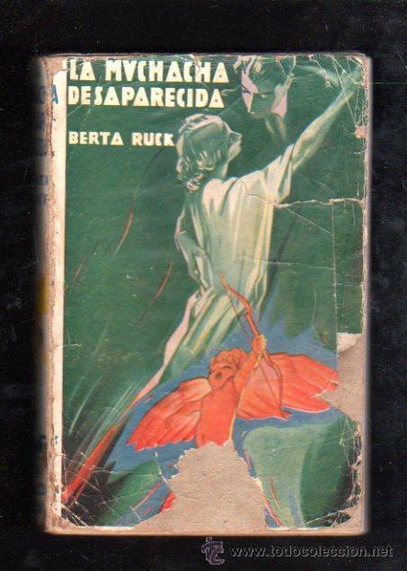 LA MUCHACHA DESAPARECIDA, BERTA RUCK, EDITORIAL JUVENTUD, BARCELONA 1931 (Libros Antiguos, Raros y Curiosos - Literatura Infantil y Juvenil - Novela)