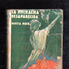 Libros antiguos: LA MUCHACHA DESAPARECIDA, BERTA RUCK, EDITORIAL JUVENTUD, BARCELONA 1931. Lote 29524589
