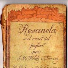 Libros antiguos: ROSANELA O EL SECRET DEL JOGLAR. J.M. FOLCH I TORRES. 2ª PART. 1919. Lote 30895978