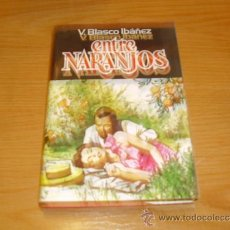 Libros antiguos: ENTRE NARANJOS -V.BLASCO IBAÑEZ--. Lote 31639683