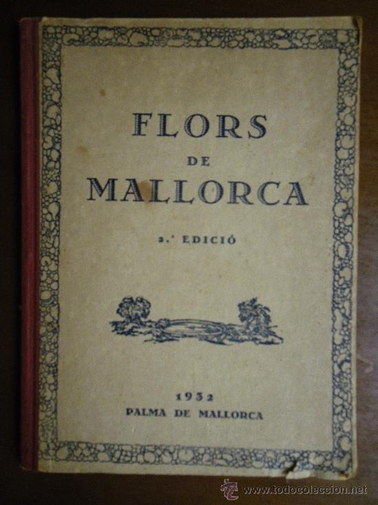 FLORS DE MALLORCA. 2ª EDICIÓ. 1932 PALMA. IMPRENTA LA ESPERANZA