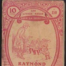 Libros antiguos: LES LIVRES ROSES POUR LA JEUNESSE 110, RAYMOND LE JEUNE BERGER - 1913 LIBRAIRIE LAROUSSE, EN FRANCES. Lote 36109896