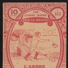 Libros antiguos: LES LIVRES ROSES POUR LA JEUNESSE 112, L'ARBRE DE JOIE - 1913 LIBRAIRIE LAROUSSE, EN FRANCES, MUY IL. Lote 36109914