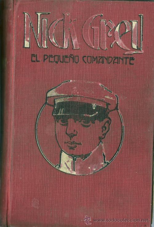 NICK GREY EL PEQUEÑO COMANDANTE - T.G. FELIX COSTA (1920) - RECOPILACION 32 FASCICULOS EN UN TOMO (Libros Antiguos, Raros y Curiosos - Literatura Infantil y Juvenil - Novela)