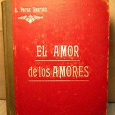 Libros antiguos: LIBRO EL AMOR DE LOS AMORES ENRIQUE PEREZ ESCRICH EL MERCANTIL VALENCIANO 4 TOMOS. Lote 37810126