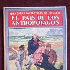 Libros antiguos: EL PAÍS DE LOS ANTROPÓFAGOS AVENTURAS FANTÁSTICAS DE PIRULETE. RAMÓN TRUJILLO. RAMÓN SOPENA 1934. Lote 37830497