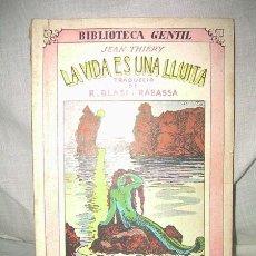 Libros antiguos: BIBLIOTECA GENTIL - JEAN THIIÉRY, LA VIDA ÉS UNA LLUITA, 1931. Lote 38477542