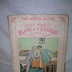 Libros antiguos: BIBLIOTECA GENTIL - JOSEP MIRACLE BLANCA O BRUNA , 1931. Lote 38477620