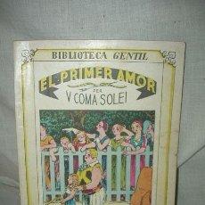 Libros antiguos: BIBLIOTECA GENTIL - V. COMA SOLEY , EL PRIMER AMOR , 1932. Lote 38477631
