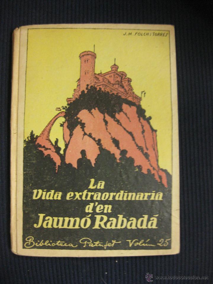 LA VIDA EXTRAORDINARIA D´EN JAUMÓ RABADÁ. J.Mª FOLCH Y TORRES.BIBLIOTECA PATUFET XXV. 1922. (Libros Antiguos, Raros y Curiosos - Literatura Infantil y Juvenil - Novela)
