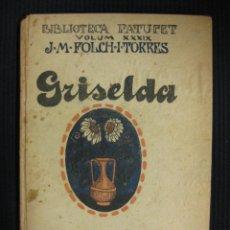 Libros antiguos: GRISELDA.J.Mª FOLCH Y TORRES.BIBLIOTECA PATUFET Nº34.1921.. Lote 39839720