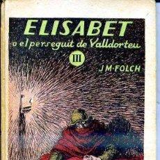 Libros antiguos: FOLCH I TORRES : ELISABET O EL PERSEGUIT DE VALLDORTEU III (BAGUÑÁ, 1927) EN CATALÁN. Lote 40354519