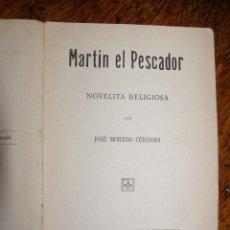Libros antiguos: OTRO LIBRO MUY RARO... - MARTÍN EL PESCADOR - DE JOSÉ MORENO CÓRDOBA - 1926. Lote 147787586