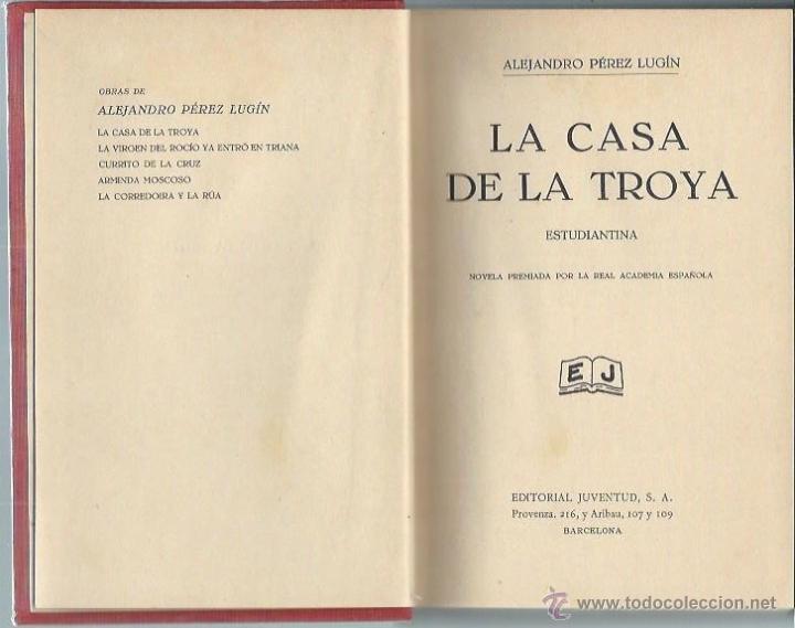 Libros antiguos: LA CASA DE LA TROYA, ALEJANDRO PÉREZ LUGÍN, ESTUDIANTINA, ED. JUVENTUD BARCELONA 1931, 320 PÁGS - Foto 2 - 197350167