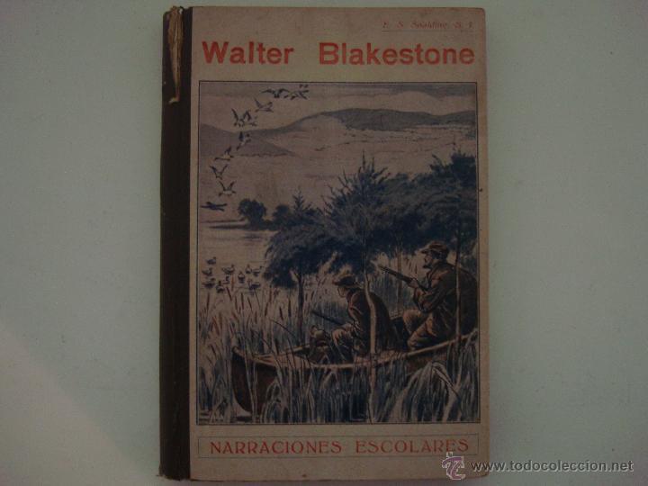 WALTER BLAKESTONE.NARRACIONES ESCOLARES.1931.OBRA ILUSTRADA.TIPOGRAFIA LA EDUCACIÓN (Libros Antiguos, Raros y Curiosos - Literatura Infantil y Juvenil - Novela)