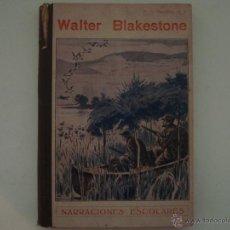 Libros antiguos: WALTER BLAKESTONE.NARRACIONES ESCOLARES.1931.OBRA ILUSTRADA.TIPOGRAFIA LA EDUCACIÓN. Lote 46009960