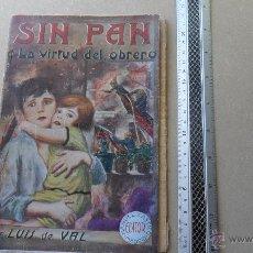 Libros antiguos: SIN PAN O LA VIRTUD DEL OBRERO,NOVELA CORTA POR LUIS DE VAL,TOMO I AÑOS 20. Lote 46696634